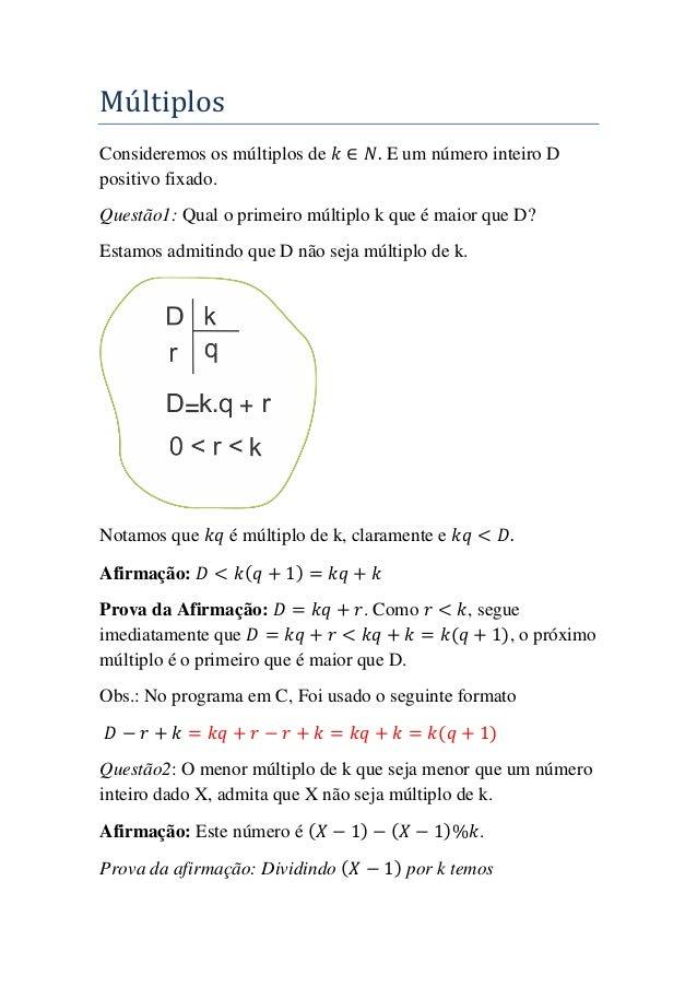 Múltiplos Consideremos os múltiplos de 𝑘 ∈ 𝑁. E um número inteiro D positivo fixado. Questão1: Qual o primeiro múltiplo k ...