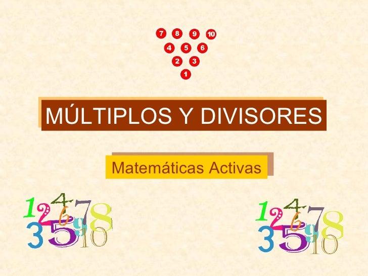 MÚLTIPLOS Y DIVISORES Matemáticas Activas