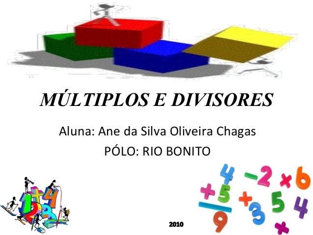MÚLTIPLOS E DIVISORES Aluna: Ane da Silva Oliveira Chagas PÓLO: RIO BONITO