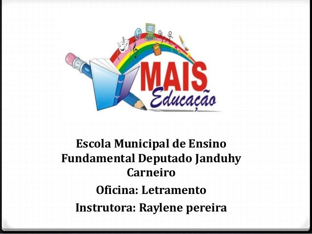 Escola Municipal de Ensino Fundamental Deputado Janduhy Carneiro Oficina: Letramento Instrutora: Raylene pereira