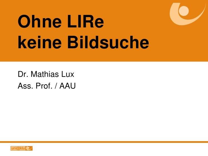 Ohne LIRekeine Bildsuche<br />Dr. Mathias Lux<br />Ass. Prof. / AAU<br />
