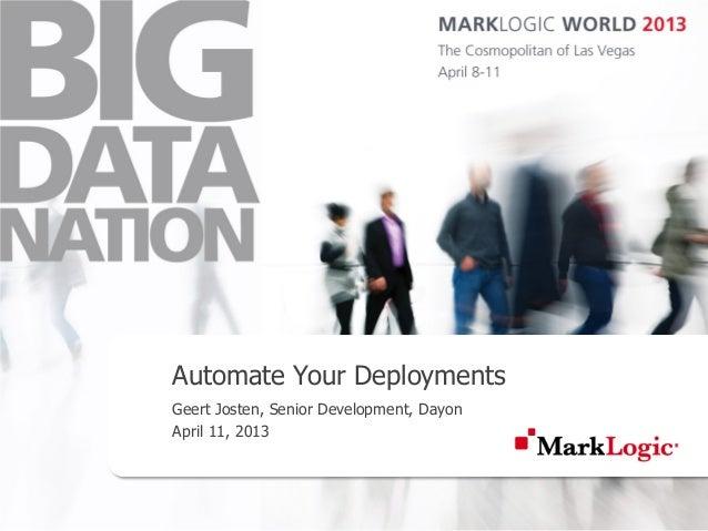 Automate Your DeploymentsGeert Josten, Senior Development, DayonApril 11, 2013
