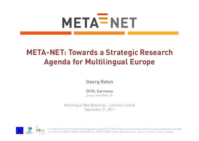META-NET: Towards a Strategic Research Agenda for Multilingual Europe Georg Rehm DFKI, Germany georg.rehm@dfki.de  Multili...