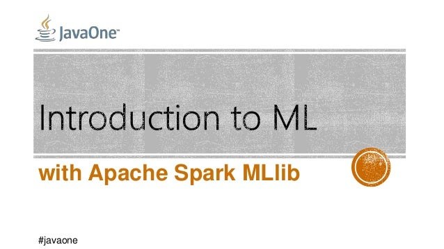 with Apache Spark MLlib #javaone