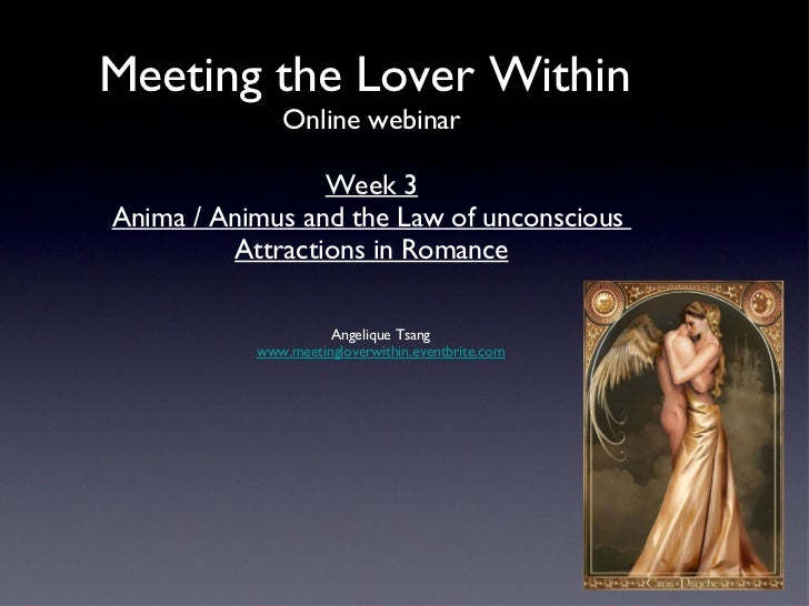 Meeting the Lover Within              Online webinar                 Week 3Anima / Animus and the Law of unconscious      ...