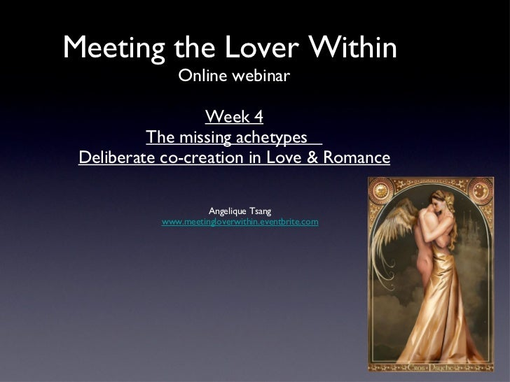 Meeting the Lover Within  Online webinar Week 4 The missing achetypes  Deliberate co-creation in Love & Romance <ul><li>An...