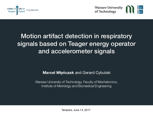 Motion artifact detection in respiratory signals based on Teager energy operator and accelerometer signals Marcel Młyńczak...