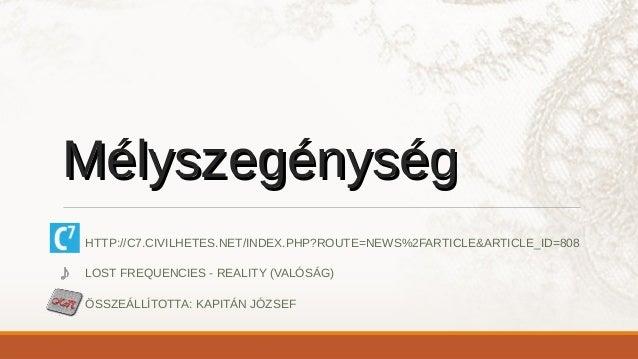 MélyszegénységMélyszegénység HTTP://C7.CIVILHETES.NET/INDEX.PHP?ROUTE=NEWS%2FARTICLE&ARTICLE_ID=808 LOST FREQUENCIES - REA...