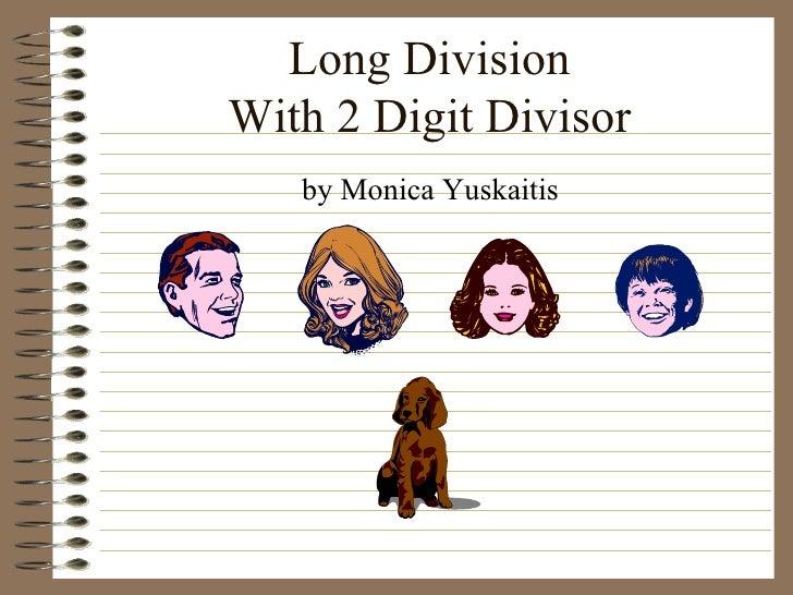 Long Division With 2 Digit Divisor <ul><li>by Monica Yuskaitis </li></ul>