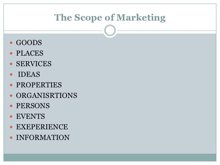 The Scope of Marketing<br />GOODS<br />PLACES <br />SERVICES                                <br /> IDEAS<br />PROPERTIES<b...