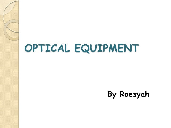 OPTICAL EQUIPMENT            By Roesyah
