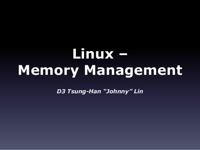 "Linux –Memory Management    D3 Tsung-Han ""Johnny"" Lin"
