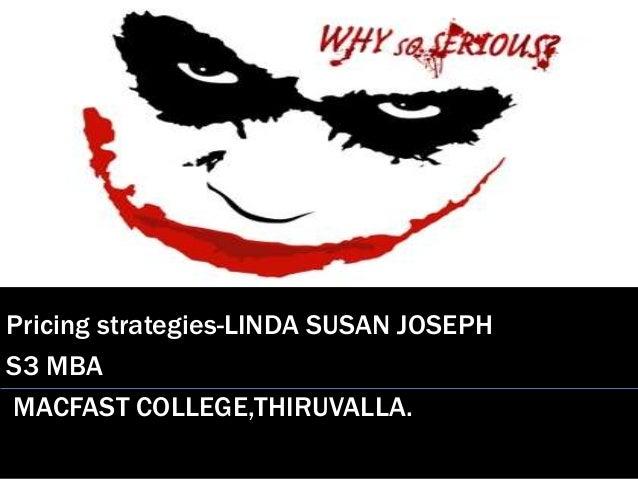Pricing strategies-LINDA SUSAN JOSEPHS3 MBAMACFAST COLLEGE,THIRUVALLA.