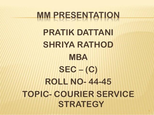 PRATIK DATTANI SHRIYA RATHOD MBA SEC – (C) ROLL NO- 44-45 TOPIC- COURIER SERVICE STRATEGY 1