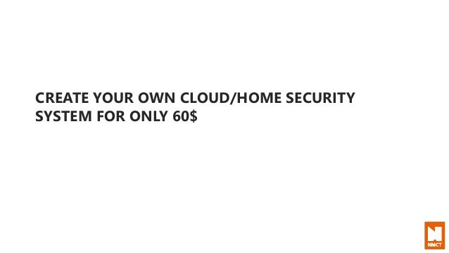 Build your own home security system Alarm System Slideshare Build Your Own Cloudhome Security System For 60