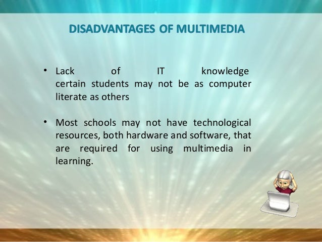 advantages and disadvantages of multimedia Variety interactivity multimedia experience internet skills screen eye strain  there are both advantages and disadvantages to using preschool games online.