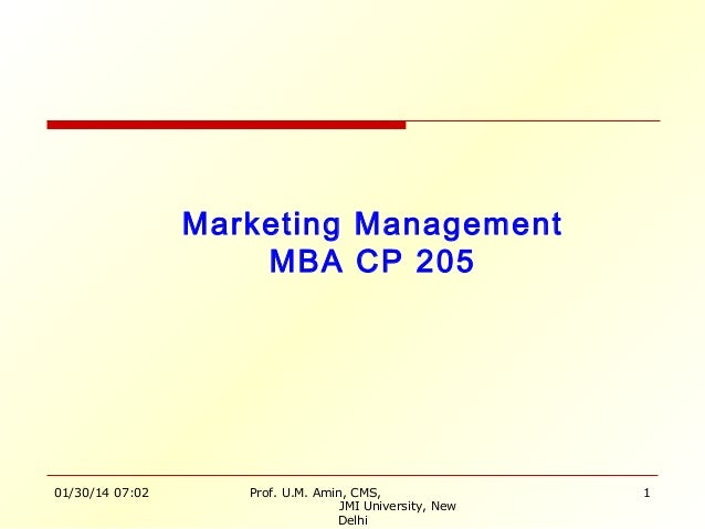 Marketing Management MBA CP 205  01/30/14 07:02  Prof. U.M. Amin, CMS, JMI University, New Delhi  1
