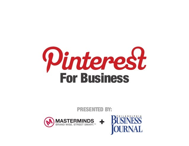 For Business  PRESENTED BY:          +                  MASTERMINDS