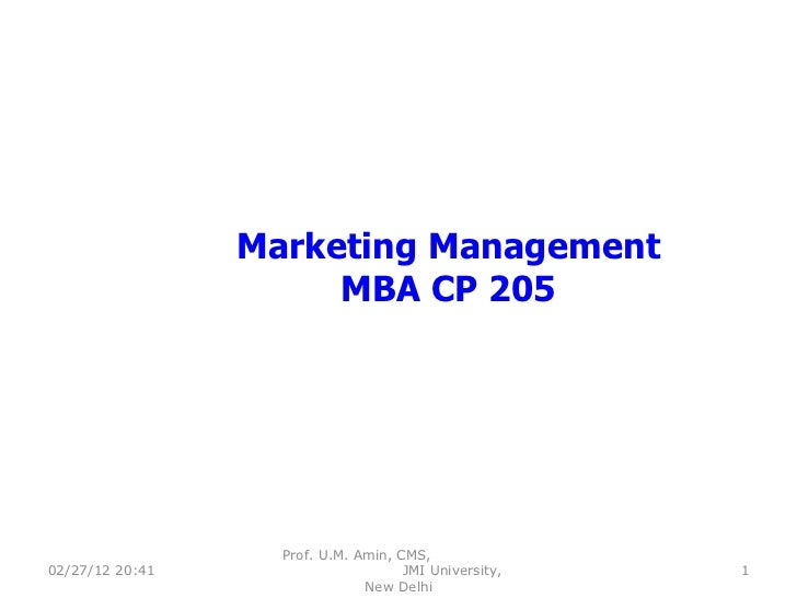 Marketing Management MBA CP 205 02/27/12   20:41 Prof. U.M. Amin, CMS,  JMI University, New Delhi