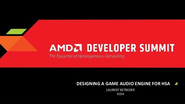 DESIGNING A GAME AUDIO ENGINE FOR HSA LAURENT BETBEDER SCEA