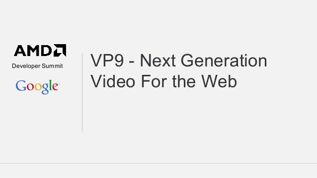 Developer Summit  VP9 - Next Generation Video For the Web