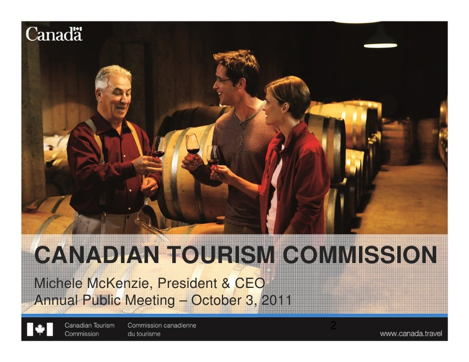 CANADIAN TOURISM COMMISSIONMichele McKenzie, President & CEOAnnual Public Meeting – October 3, 2011