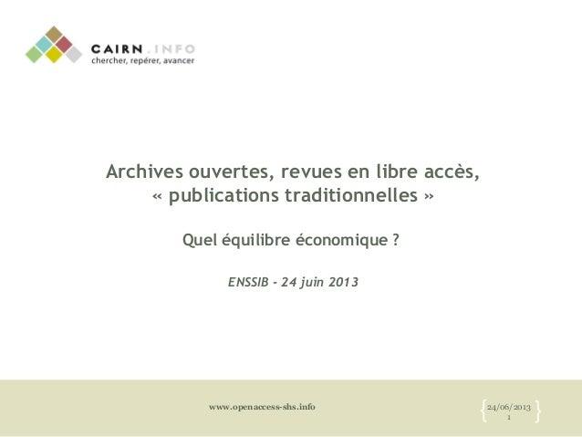 24/06/20131{ }www.openaccess-shs.infoArchives ouvertes, revues en libre accès,« publications traditionnelles »Quel équilib...