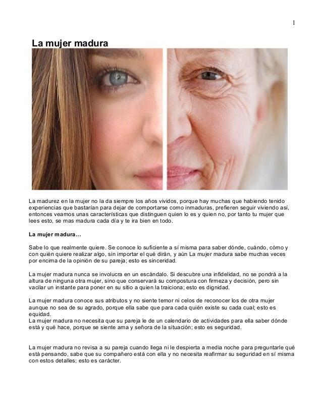 1 La mujer madura La madurez en la mujer no la da siempre los años vividos, porque hay muchas que habiendo tenido experien...