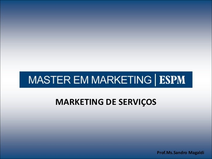 MARKETING DE SERVIÇOSMarketing Estratégico                                                Prof.Ms.Sandro Magaldi