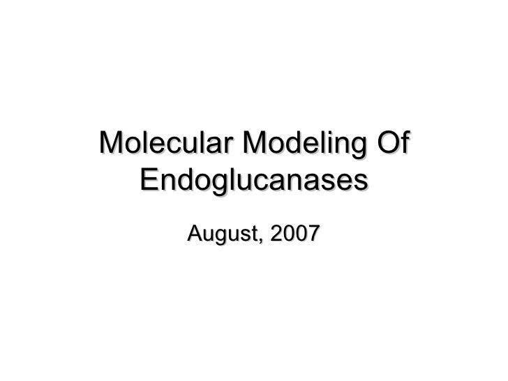 Molecular Modeling Of Endoglucanases August, 2007