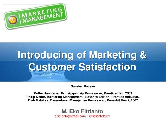 Introducing of Marketing & Customer Satisfaction M. Eko Fitrianto e.fitrianto@ymail.com | @fitrianto2001 Sumber Bacaan Kot...