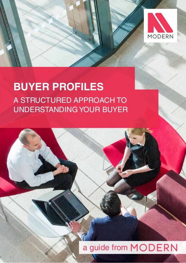 1 a guide from BUYER PROFILES A STRUCTURED APPROACH TO UNDERSTANDING YOUR BUYER