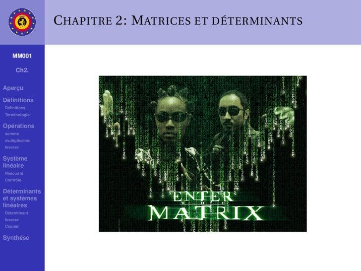 C HAPITRE 2: M ATRICES ET DÉTERMINANTS      MM001       Ch2.  Aperçu  Définitions Définitions Terminologie  Opérations somme...