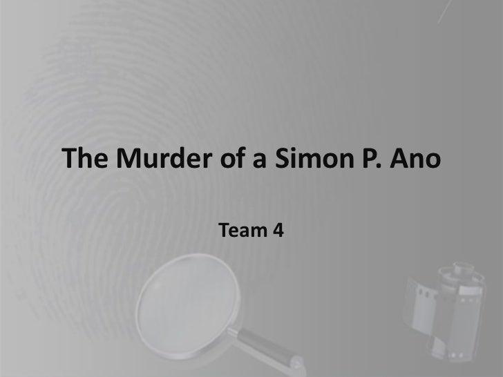 The Murder of a Simon P. Ano           Team 4