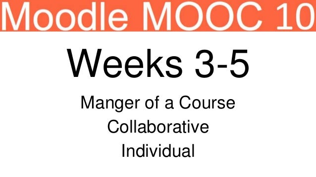 Weeks 3-5 Manger of a Course Collaborative Individual