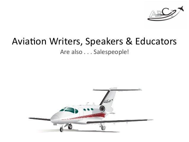 Avia%onWriters,Speakers&Educators Arealso...Salespeople!