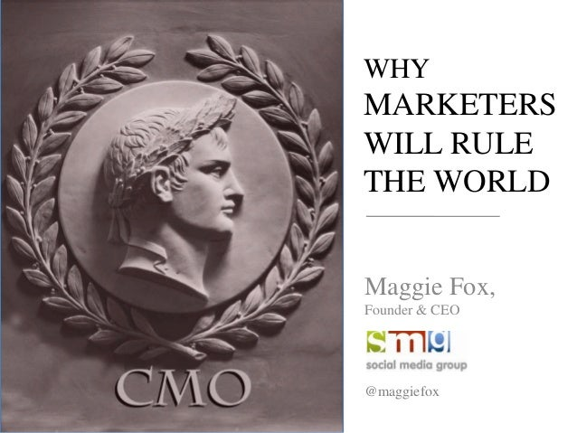 WHYMARKETERSWILL RULETHE WORLDMaggie Fox,Founder & CEO@maggiefox