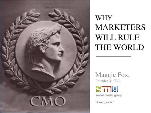WHYMARKETERSWILL RULETHE WORLDMaggie Fox,Founder & CEO@maggiefox