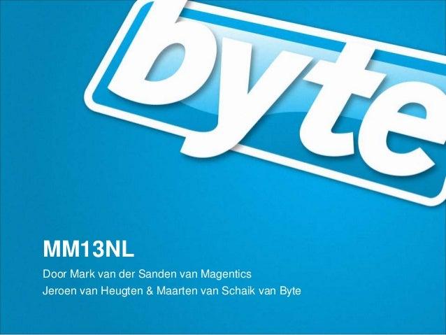 MM13NLDoor Mark van der Sanden van MagenticsJeroen van Heugten & Maarten van Schaik van Byte