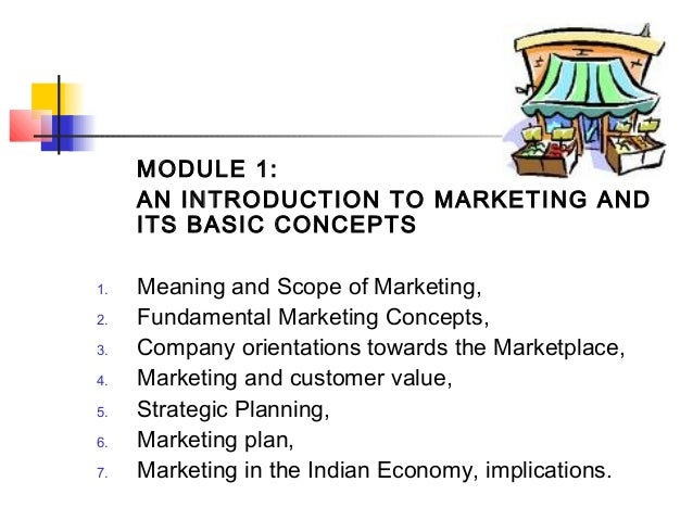 MODULE 1: AN INTRODUCTION TO MARKETING AND ITS BASIC CONCEPTS 1. Meaning and Scope of Marketing, 2. Fundamental Marketing ...