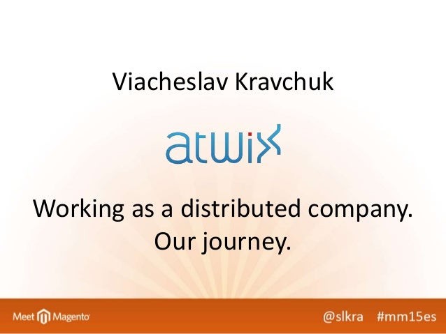 Viacheslav Kravchuk Working as a distributed company. Our journey.
