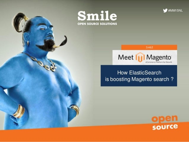 SMILE How ElasticSearch is boosting Magento search ? Meetup ElasticSearch #MM15NL
