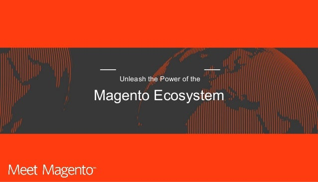 Unleash the Power of the Magento Ecosystem