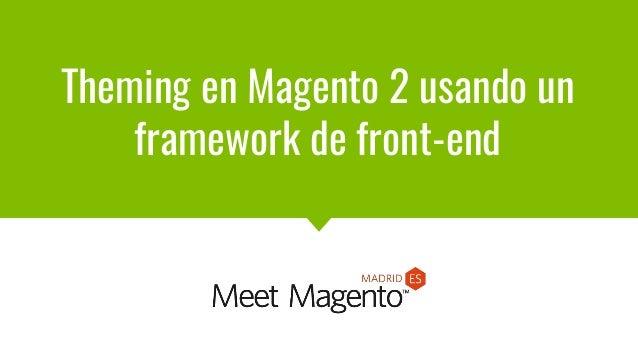 @_rubenR Theming en Magento 2 usando un framework de front-end