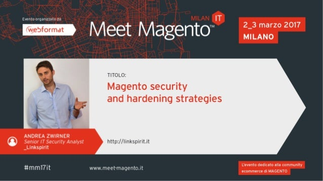 Mar 2, 2017 Meet Magento 2017, Milan Andrea Zwirner – Linkspirit Magento security and hardening strategies 2 Magento secur...