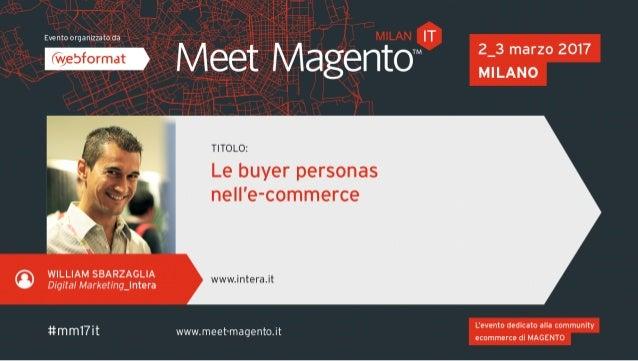 """Meet Magento Italy 2017 - William Sbarzaglia Sapete veramente chi sono i vostri clienti? """""""