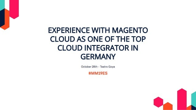 EXPERIENCE WITH MAGENTO CLOUD AS ONE OF THE TOP CLOUD INTEGRATOR IN GERMANY