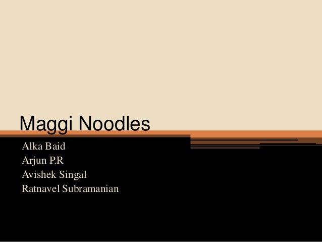 Maggi Noodles Alka Baid Arjun P.R Avishek Singal Ratnavel Subramanian