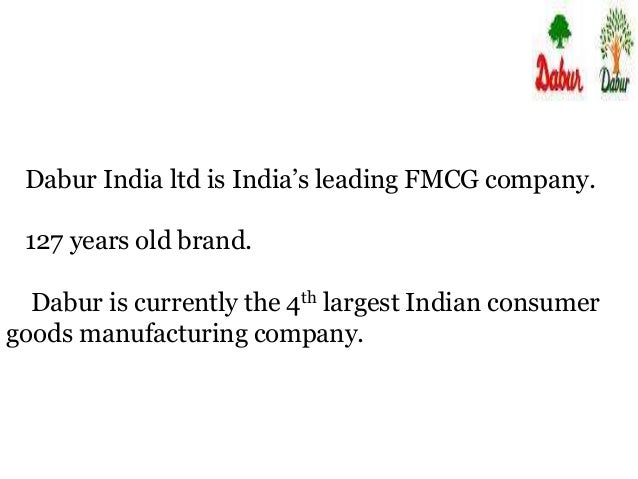 Dabur India ltd is India's leading FMCG company. 127 years old brand. Dabur is currently the 4th largest Indian consumer g...