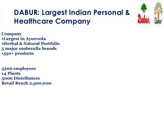 DABUR: Largest Indian Personal & Healthcare Company Company •Largest in Ayurveda •Herbal & Natural Portfolio 5 major umber...